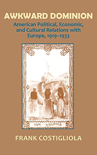 Awkward Dominion: American Political, Economic and Cultural Relations With Europe, 1919-1933: ...