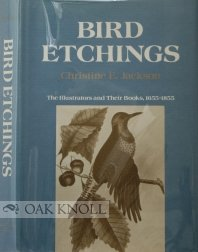 Bird Etchings: The Illustrators and Their Books, 1655-1866: Jackson, Christine E.