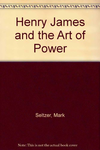 Henry James and the Art of Power: Seltzer, Mark