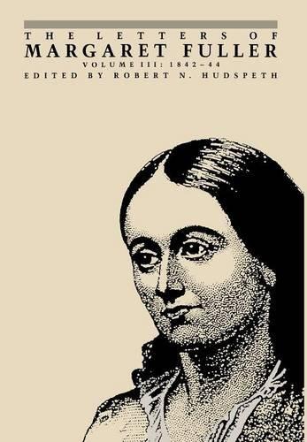 9780801417078: 3: The Letters of Margaret Fuller: 1842–1844