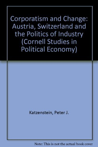 9780801417160: Corporatism and Change: Austria, Switzerland, and the Politics of Industry (Cornell Studies in Security Affairs)