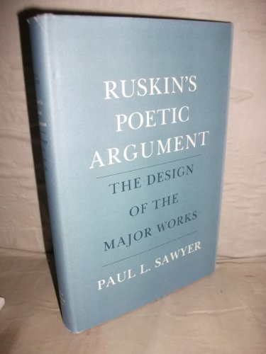 Ruskin's Poetic Argument : The Design of the Major Works: Sawyer, Paul L.