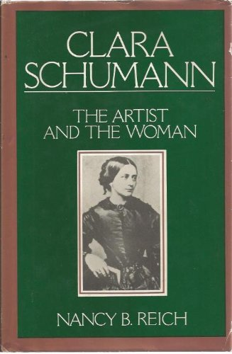 Clara Schumann, the Artist and the Woman: REICH, Nancy B.