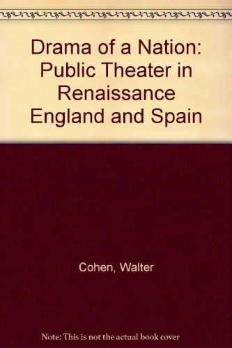 Drama of a Nation. Public Theater in Renaissance England and Spain.: Cohen, Walter