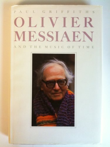 Olivier Messiaen and the Music of Time: Griffiths, Paul