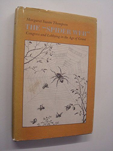 9780801418150: The Spider Web: Congress and Lobbying in the Age of Grant