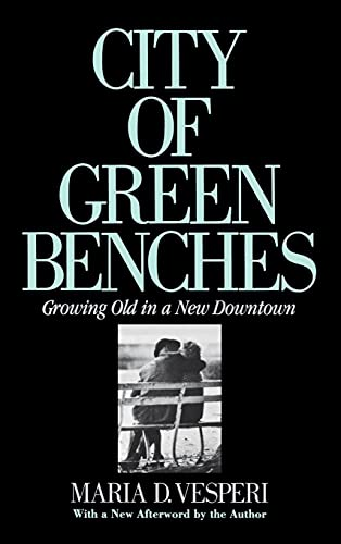 City of Green Benches: Growing Old in a New Downtown (signed): Vesperi, Maria D.