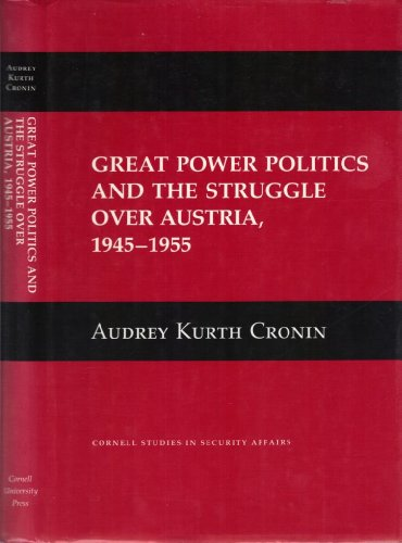Great Power Politics and the Struggle over Austria, 1945-1955: Cronin, Audrey Kurth