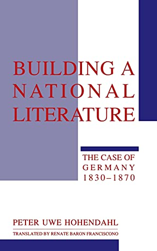 9780801418624: Building a National Literature, the Case of Germany, 1830-1870
