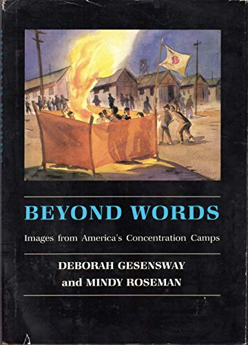 Beyond words : images from America's concentration camps.: Gesensway, Deborah.