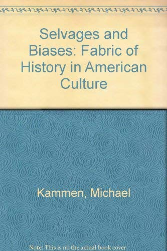 Selvages and Biases: The Fabric of History in American Culture: Kammen, Michael G.