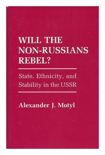 9780801419478: Will the Non-Russians Rebel?: State, Ethnicity, and Stability in the USSR (Studies in Soviet History and Society)
