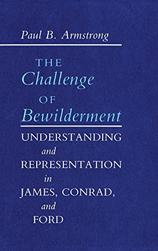 The Challenge of Bewilderment: Understanding and Representation in James, Conrad, and Ford: ...