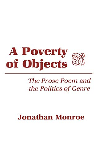 9780801419676: A Poverty of Objects: The Prose Poem and the Politics of Genre