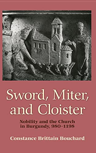 9780801419744: Sword, Miter, and Cloister: Nobility and the Church in Burgundy, 980-1198