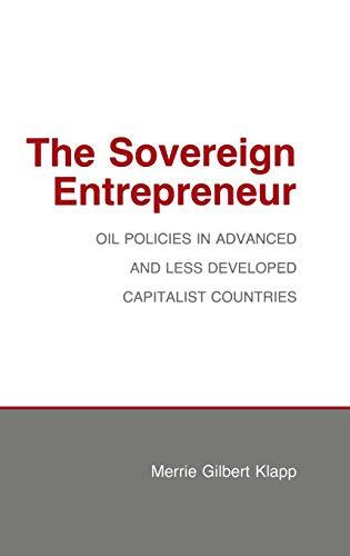 The Sovereign Entrepreneur: Oil Policies in Advanced: KLAPP, MERRIE GILBERT