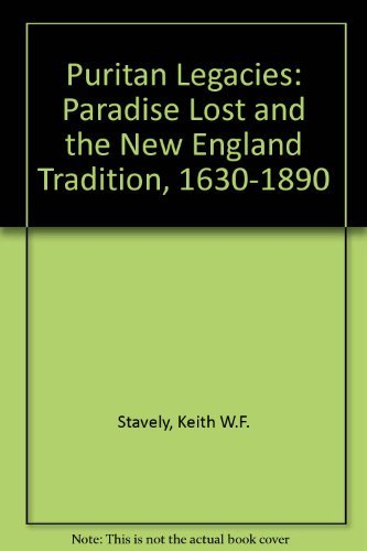 Puritan legacies. Paradise Lost and the New England tradition, 1630-1890.: Stavel, Keith W.F.
