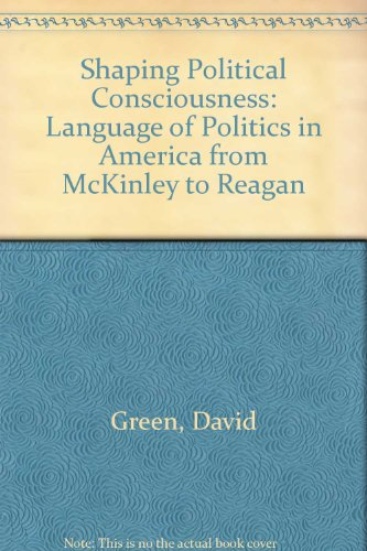 9780801420290: Shaping Political Consciousness: The Language of Politics in America from McKinley to Reagan