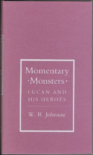 Momentary Monsters: Lucan and His Heroes (Cornell: Johnson, Walter Ralph