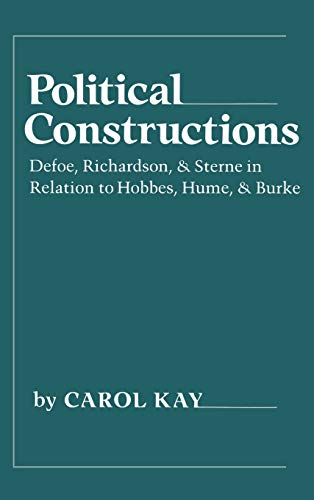 9780801420436: Political Constructions: Defoe, Richardson, and Sterne in Relation to Hobbes, Hume, and Burke