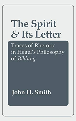 9780801420481: The Spirit and Its Letter: Traces of Rhetoric in Hegel's Philosophy of Bildung