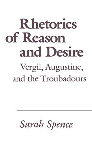 Rhetorics of Reason and Desire. Vergil, Augustine, and the Troubadours. (This book traces the ...