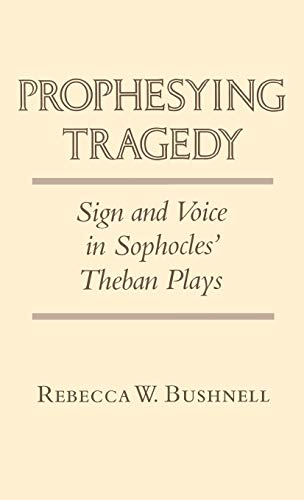 9780801421327: Prophesying Tragedy: Sign and Voice in Sophocles' Theban Plays