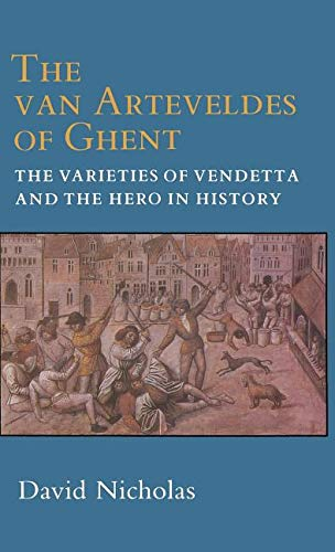 9780801421495: The Van Arteveldes of Ghent: The Varieties of Vendetta and the Hero in History