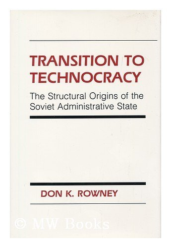 Transition to technocracy: the structural origins of the Soviet Administrative State.: Rowney, Don ...