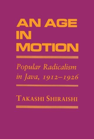9780801421884: An Age in Motion: Popular Radicalism in Java, 1912-1926 (Asia East by South)