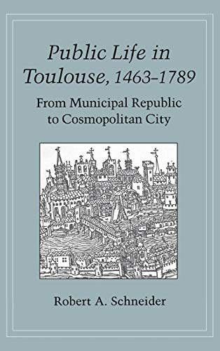 9780801421914: Public Life in Toulouse, 1463-1789: From Municipal Republic to Cosmopolitan City