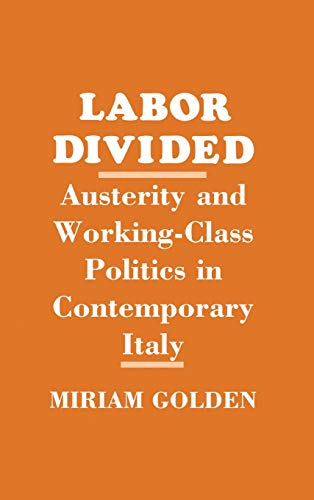 Labor divided : austerity and working-class politics in contemporary Italy.: Golden, Miriam