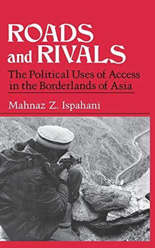 Roads & Rivals: The Political Uses of Access in the Borderlands of Asia