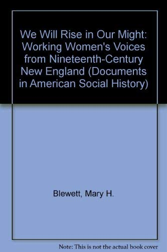 9780801422461: We Will Rise in Our Might: Workingwomen's Voices from Nineteenth-Century New England (Documents in American Social History)
