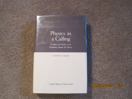 9780801422485: Physics as a Calling: Discipline and Practice in the Konigsburg Seminar for Physics (Cornell History of Science)