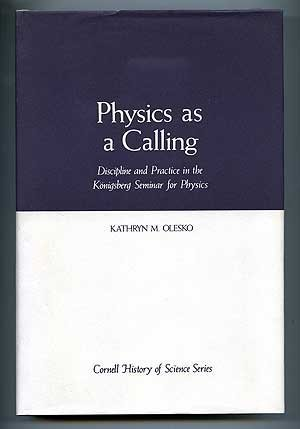 Physics as a Calling. Discipline and Practice: OLESKO, Kathryn M.: