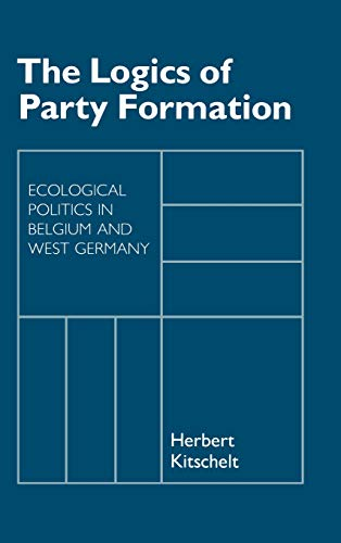 9780801422522: The Logics of Party Formation: Ecological Politics in Belgium and West Germany