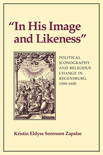 9780801422690: In His Image and Likeness: Political Iconography and Religious Change in Regensburg, 1500-1600