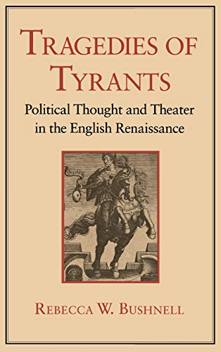 9780801422713: Tragedies of Tyrants: Political Thought and Theater in the English Renaissance