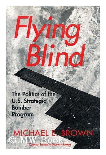 9780801422850: Flying Blind: The Politics of the U.S. Strategic Bomber Program (Cornell Studies in Security Affairs)