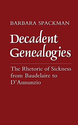 Decadent Genealogies: The Rhetoric of Sickness from Baudelaire to D'Annunzio.: Spackman, ...