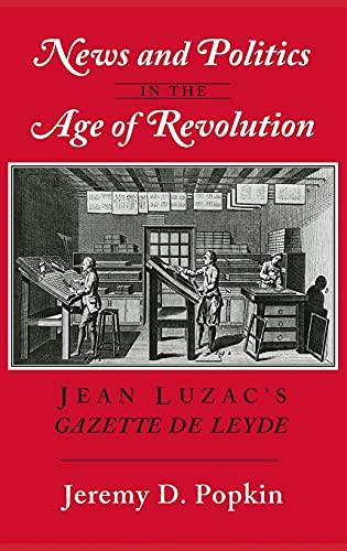 9780801423017: News and Politics in the Age of Revolution: Jean Luzac's Gazette De Leyde