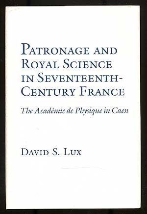 9780801423345: Patronage and Royal Science in Seventeenth Century France: The Academie De Physique in Caen