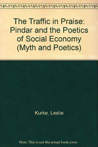 9780801423505: The Traffic in Praise: Pindar and the Poetics of Social Economy (Myth and Poetics)