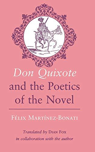 """Don Quixote"""" and the Poetics of the: Martinez-Bonati, Felix"""