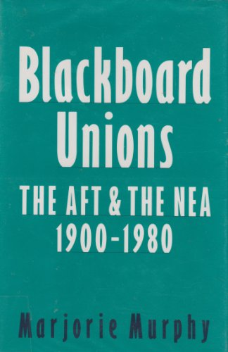 BLACKBOARD UNIONS, THE AFT AND THE NEA, 1900-1980