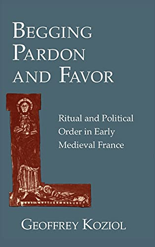 9780801423697: Begging Pardon and Favor: Ritual and Political Order in Early Medieval France