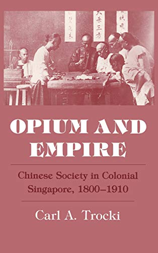 9780801423901: Opium and Empire: Chinese Society in Colonial Singapore, 1800-1910 (Food Systems and Agrarian Change)