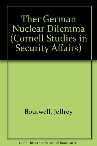 THE GERMAN NUCLEAR DILEMMA.: Boutwell, Jeffrey.