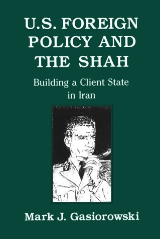 9780801424120: U.S. Foreign Policy and the Shah: Building a Client State in Iran